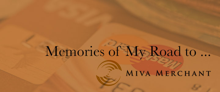 Memories of My Road to Miva Merchant